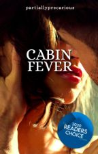 Cabin Fever | ✓ by partiallyprecarious