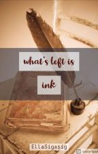 what's left is ink by thaliaisabellaaay