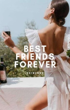 Best Friends Forever | COMING SOON by xxinlove
