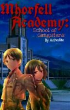 Mhorfell Academy: School of Gangsters by arthedite