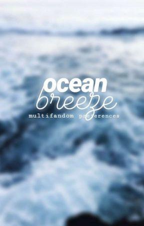 OCEAN BREEZE ▶ MULTIFANDOM PREFERENCES & IMAGINES by TheBlueDJ