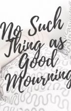 No Such Thing as Good Mourning by missjillkay