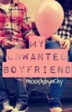 My Unwanted Boyfriend (ON-HOLD) by ishellsea