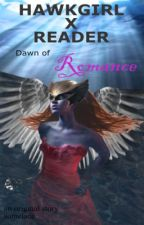 Hawkgirl x Reader: Dawn of Romance by Somelace