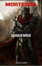 Mortedra - Bir Kralın Doğuşu by darkkahn