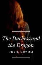 The Duchess and the Dragon by RosieGrymm