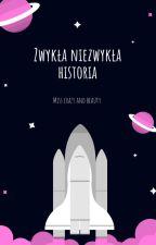 Zwykła Niezwykła Historia by MissCrazyAndBeauty