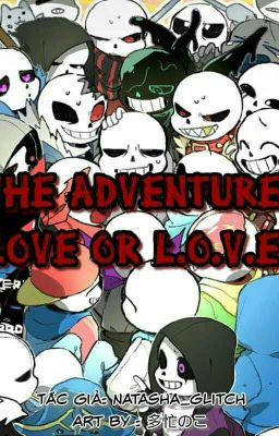 Đọc truyện The Adventure Of Love Or L.O.V.E =)))(Sans AUs x reader)