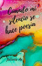 Cuando mi silencio se hace poesía by AxJulieta