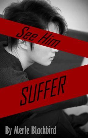 See Him Suffer by MerleBlackBird