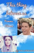 This thing between us (Nemma fanfiction) by Al-Horan