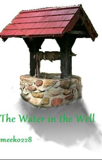 The Water in the Well