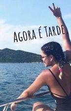 •     AGORA É TARDE [M!]  FINALIZADA. by EscritoraLady_