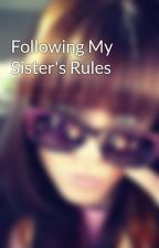 Following My Sister's Rules by elyssamarie1985