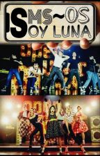 SMS Soy Luna (one shot) by DeniseBalsanoStyles