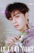 Is that you? | Eunwoo X Reader by ineedyougirl1a