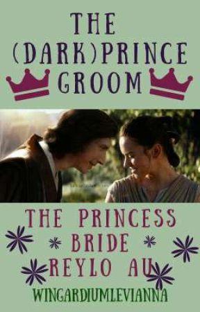 The (Dark) Prince Groom || Reylo || The Princess Bride AU by WingardiumLeviAnna