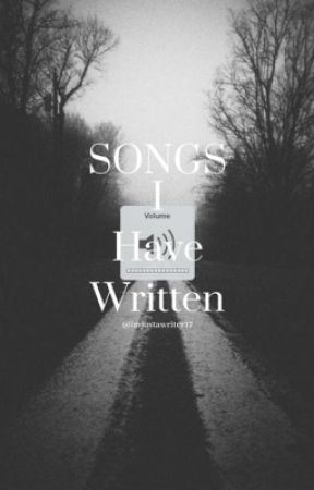SONGS I HAVE WRITTEN by imjustawriter17