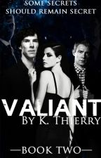Valiant {Book Two of the Incandescent Trilogy} by kasiapeia_