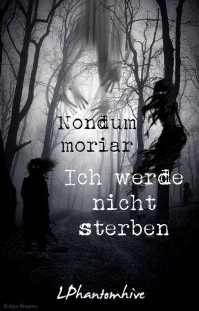 Nondum moriar - Ich werde nicht sterben by LPhantomhive