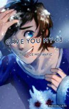 Gave You My Heart (Matthew X Oc) Seduce Me Fanfic by Graceceiy
