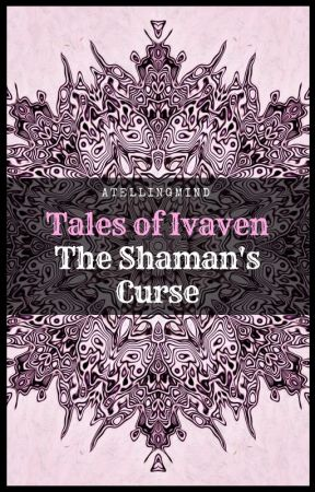 Tales of Ivaven: The Shaman's Curse by ATellingMind