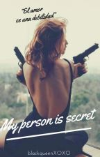 MY PERSON IS SECRET  by blackqueenxoxo444
