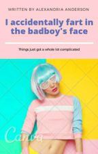 I accidentally fart in the bad boys face by aalexandria12