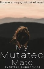Mutated Mate [it will be edited...at some point in my life] by evryday_imstumblin