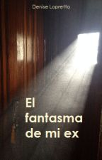 El fantasma de mi ex by Denise_83