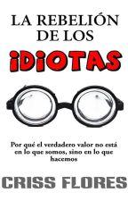 La rebelión de los idiotas by CrissFloresrz