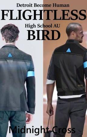 FLIGHTLESS BIRD // Detroit Become Human High School AU |Connor x Reader x Markus by midnightXcross