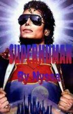 SuperHuman (MJ Story) by 90sChyld