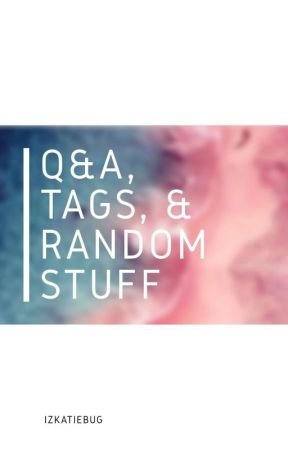 Q&A, Tags, & Random Stuff by IzCaitybug