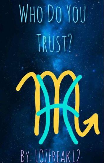 Who Do You Trust? (Pisces X Scorpio) - LOZFreak12 - Wattpad