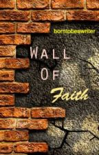 WALL OF FAITH (A POEM) by strawberry_delight