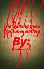 The walking dead (YouTuber edition) by jenniferfanfics