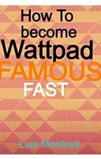 How To Become Wattpad Famous by arcadebastille