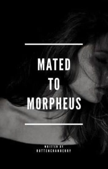 Mated to Morpheus