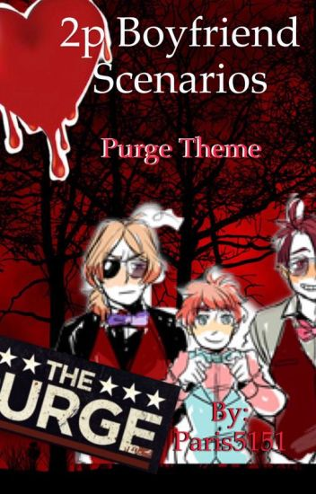 2p Hetalia Boyfriend Scenarios (Purge Theme) - Sweet_to_the_bone
