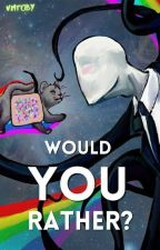 Creepypasta: Would You Rather? by VikingMetalToby
