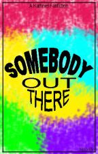 Somebody out there by hipsterific
