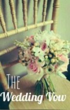 The Wedding Vow  [ON HOLD] by farafaraway