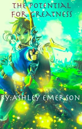 The Potential For Greatness (A Breath of the Wild Fan Fiction) by AshleyEmerson
