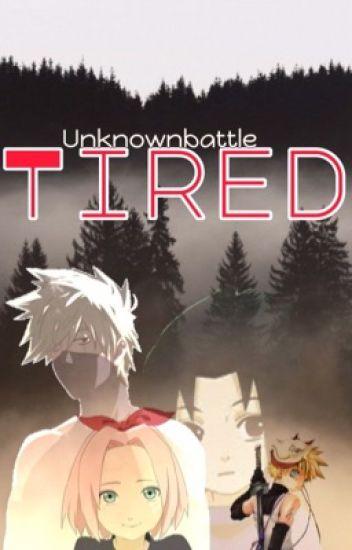Tired (Naruto Fanfic) - 🖤Unknownbattle💙 - Wattpad