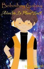 Boboiboy Galaxy : Adventure in Planet Zenith  by FieryBlaze777