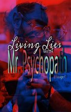 Living Lies with Mr. Psychopath (Paused) by Rouge-Q