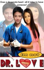 I'm not Dr. LOVE (KATHNIEL FANFIC) by zanejoy