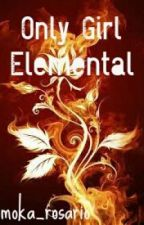 Only Girl Elemental (On Hold) by moka_rosario