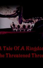 A Tale of A Kingdom The Threatened Throne by RaftiParis